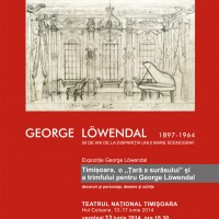 """Expoziţie: Timișoara, O """"Țară a surâsului"""" și a triumfului pentru George Löwendal@Teatrul Național Timișoara, FEST-FDR 2014"""